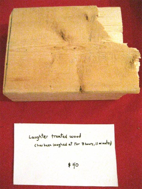 """""""Laughter Treated Wood"""" (dates vary) from New Thing Travelling Show by Life of a Craphead. Photo courtesy the artists."""