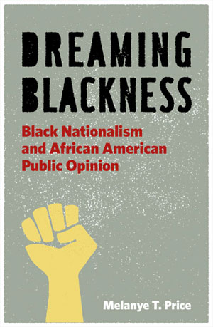 "Melanye T. Price's ""Dreaming Blackness: Black Nationalism and African American Public Opinion"" from NYU Press"
