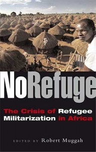 No Refuge: The Crisis of Refugee Militarization in Africa, edited by Robert Muggah.