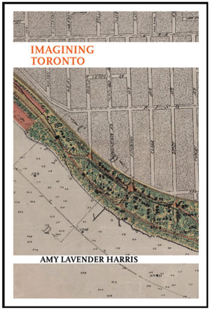 "Cover of ""Imagining Toronto"" by Amy Lavender Harris."
