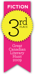 Great Canadian Literary Hunt 2009 - Third Place, Fiction