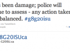 "G8G20ISUca: ""There's been damage; police will continue to assess - any action taken will be balanced. #g8g20isu"""
