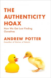 The Authenticity Hoax by Andrew Potter