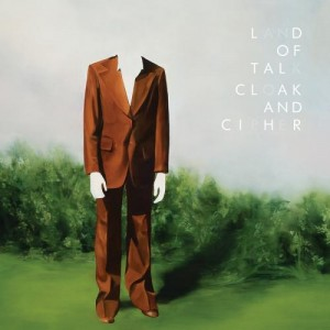 Cover of Land of Talk's third album, Cloak and Cipher