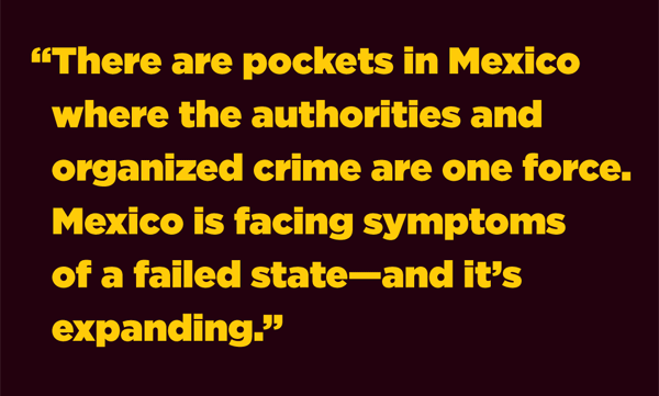 There are pockets in Mexico where the authorities and organized crime are one force. Mexico is facing symptoms of a failed state—and it's expanding.