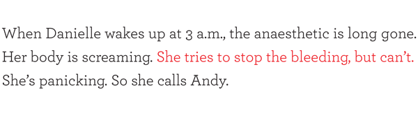 When Danielle wakes up at 3 a.m., the anaesthetic is long gone. Her body is screaming. She tries to stop the bleeding, but can't. She's panicking. So she calls Andy.