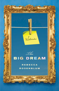 "Rebecca Rosenblum's ""The Big Dream,"" published by Biblioasis."