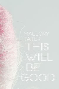This-Will-Be-Good-Mallory-Tater-Cover-Image (1)